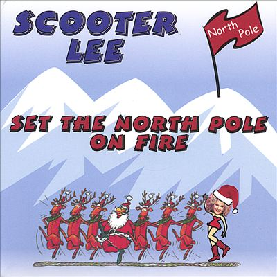 Scooter Lee-Set The North Pole On Fire
