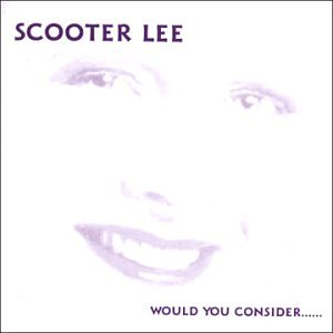 Scooter Lee-Would You Consider